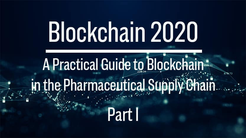 Blockchain: Practical Solutions for the Pharmaceutical Supply Chain (Part I)