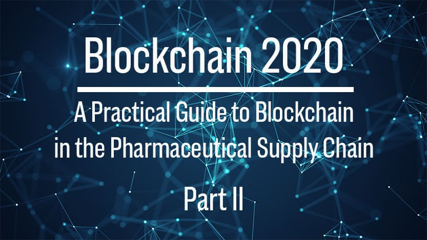 Blockchain: Practical Solutions for the Pharmaceutical Supply Chain (Part II)