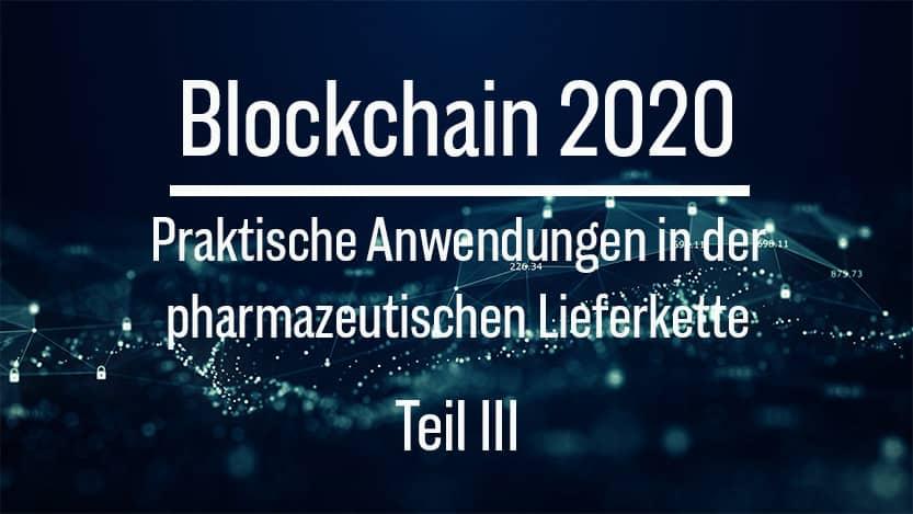 Blockchain: Praktische Anwendungen in der pharmazeutischen Lieferkette (Teil III)