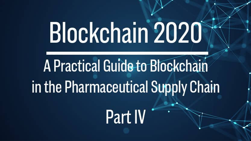 Blockchain: Practical Applications for the Pharmaceutical Supply Chain (Part IV)