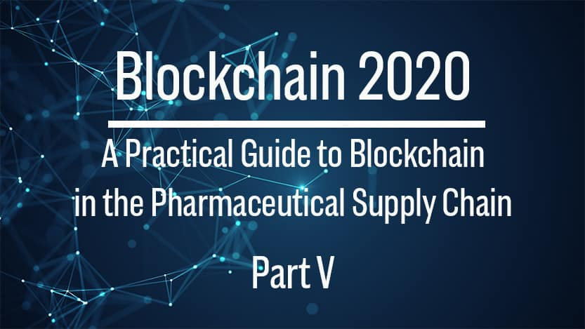 Blockchain: Practical Applications for the Pharmaceutical Supply Chain (Part V)