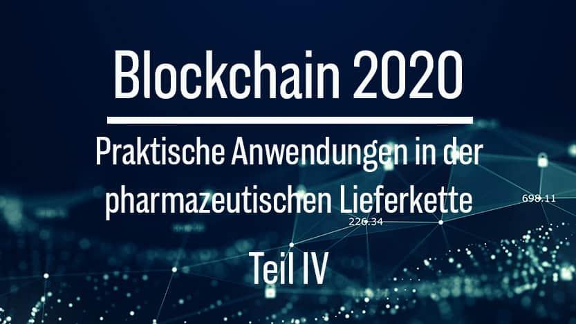Blockchain: Praktische Anwendungen in der pharmazeutischen Lieferkette (Teil IV)